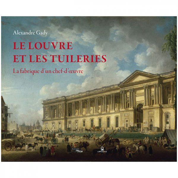 Le Louvre et les Tuileries - La fabrique d'un chef-d'œuvre